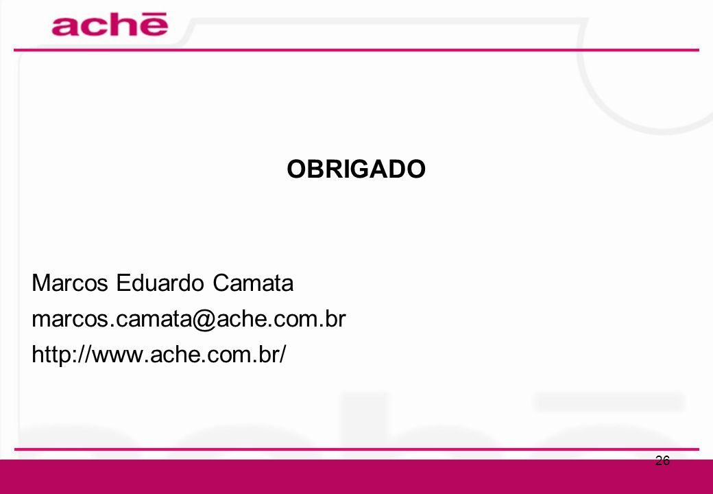 Clique para editar o estilo do título mestre Clique para editar os estilos do texto mestre Segundo nível Terceiro nível Quarto nível Quinto nível 26 OBRIGADO Marcos Eduardo Camata marcos.camata@ache.com.br http://www.ache.com.br/