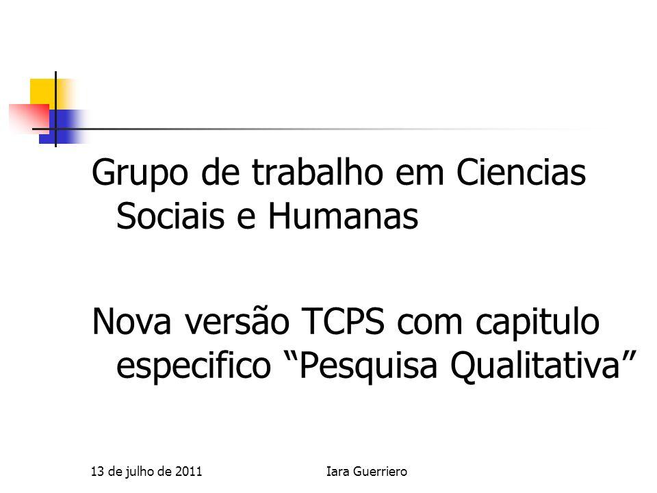 Brasil 13 Resoluções do Conselho Nacional de Saúde Proposta: uma resolução especifica para pesquisa em ciencias sociais e humanas 13 de julho de 2011Iara Guerriero