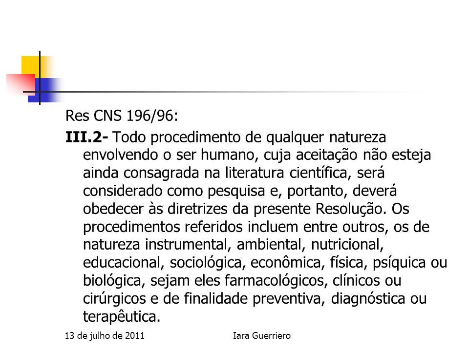 Ambito de aplicaçao A Res CNS 196/96 adota a mesma definiçao de pesquisa do documento CIOMS 1993 – que é especifico para a pesquisa biomedica, porem amplia seu ambito para todos as pesquisas com seres humanos.