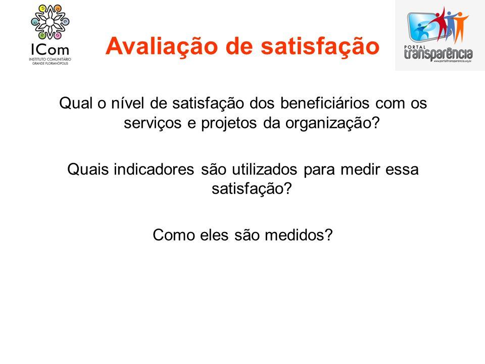Avaliação de resultados Quais as principais mudanças (quantitativas e qualitativas) provocadas pelos projetos serviços da organização.