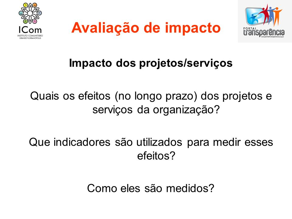 Avaliação de impacto Impacto socioambiental da organização Quais os efeitos ambientais das atividades da organização.