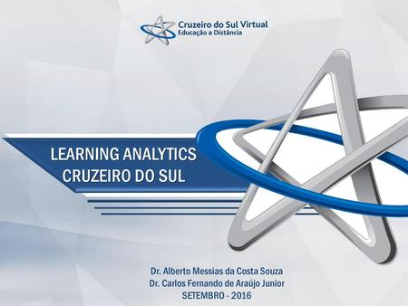 LEARNING ANALYTICS CRUZEIRO DO SUL Dr. Alberto Messias da Costa Souza