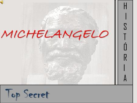 H I S T Ó R A MICHELANGELO Top Secret.