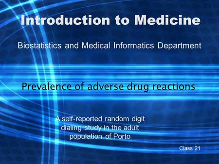 Introduction to Medicine Biostatistics and Medical Informatics Department Prevalence of adverse drug reactions A self-reported random digit dialing study.