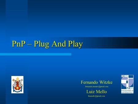 PnP – Plug And Play Fernando Witzke Luiz Mello