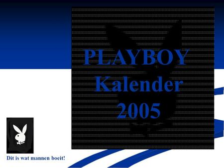 PLAYBOY Kalender 2005 Dit is wat mannen boeit!.