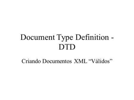 Document Type Definition - DTD Criando Documentos XML Válidos.