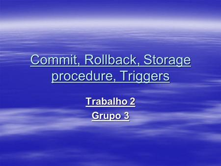 Commit, Rollback, Storage procedure, Triggers