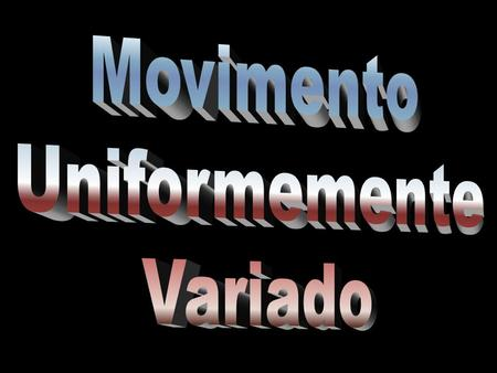 Movimento Uniformemente Variado.