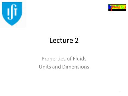 Lecture 2 Properties of Fluids Units and Dimensions 1.