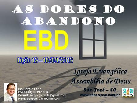 AS DORES DO ABANDONO Ev. Sérgio Lenz Fone (48) 9999-1980   MSN:
