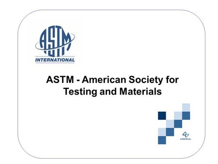 ASTM - American Society for Testing and Materials.