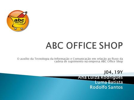 ABC OFFICE SHOP J04, 19Y Ana Luiza Rodrigues Luma Batista
