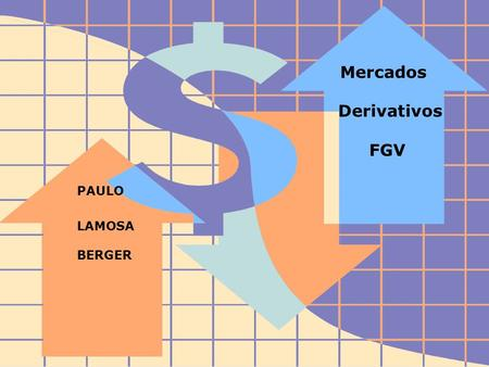 FIDC - Diagnóstico e Perspectivas Derivativos 1 Mercados Derivativos FGV PAULO LAMOSA BERGER.