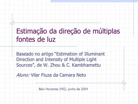 Estimação da direção de múltiplas fontes de luz Baseado no artigo Estimation of Illuminant Direction and Intensity of Multiple Light Sources, de W. Zhou.
