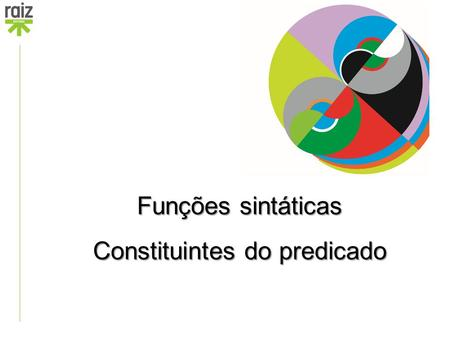 Funções sintáticas Constituintes do predicado. Como distinguir o complemento oblíquo do modificador do grupo verbal?