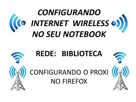 CONFIGURANDO INTERNET WIRELESS NO SEU NOTEBOOK