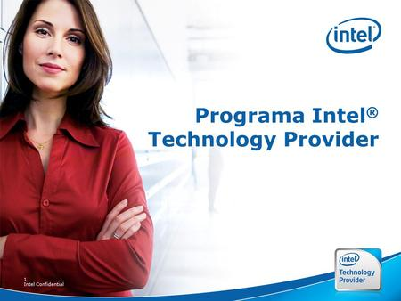 1 Intel Confidential Programa Intel ® Technology Provider.