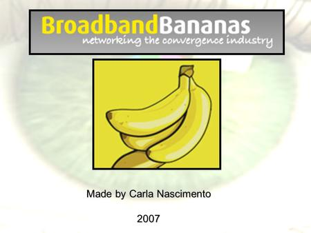 Made by Carla Nascimento 2007. Índice 1 – Introdução ao site Broadband Bananas 2 –TV Interactiva 3 – Mobile TV 4 – Internet TV 5 – Exemplos do site e.