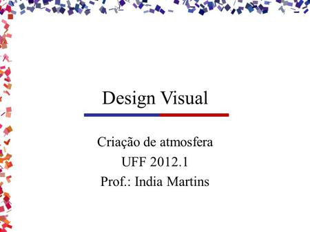 Design Visual Criação de atmosfera UFF 2012.1 Prof.: India Martins.