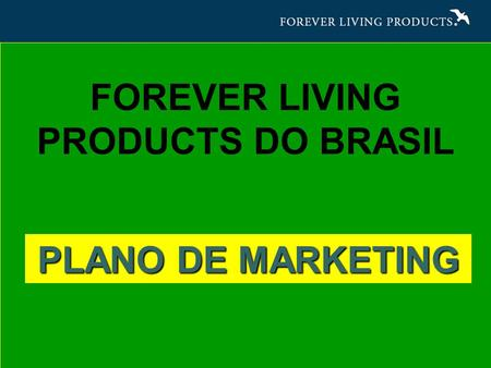 FOREVER LIVING PRODUCTS DO BRASIL PLANO DE MARKETING.
