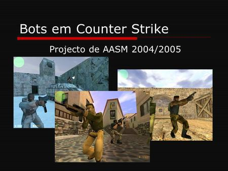 Bots em Counter Strike Projecto de AASM 2004/2005.