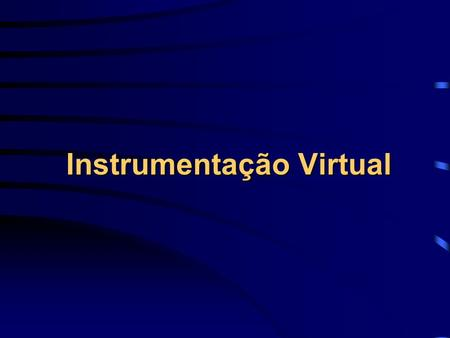 Instrumentação Virtual. Conteúdo Capítulo 1 – LabVIEW Basics Capítulo 2 – Virtual Instruments Capítulo 3 – Editing & Debugging Virtual Instruments Capítulo.
