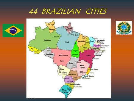 44 BRAZILIAN CITIES.