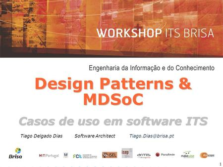 1 Design Patterns & MDSoC Casos de uso em software ITS Tiago Delgado DiasSoftware
