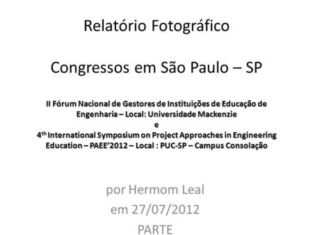 II Fórum Nacional de Gestores de Instituições de Educação de Engenharia – Local: Universidade Mackenzie e 4 th International Symposium on Project Approaches.