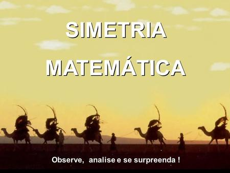 Observe, analise e se surpreenda !