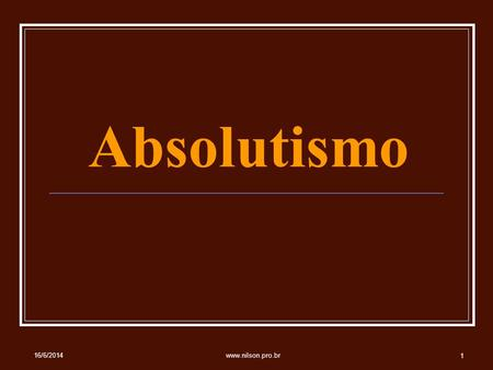 Absolutismo 02/04/2017 www.nilson.pro.br.