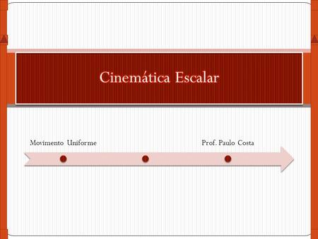 Cinemática Escalar Movimento Uniforme Prof. Paulo Costa.