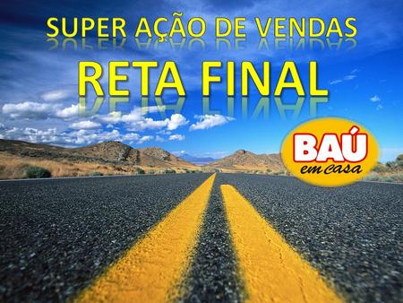 Super Ação de vendas Reta final.