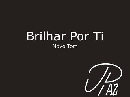 Brilhar Por Ti Novo Tom.