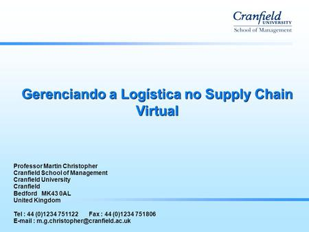 Gerenciando a Logística no Supply Chain Virtual Professor Martin Christopher Cranfield School of Management Cranfield University Cranfield Bedford MK43.