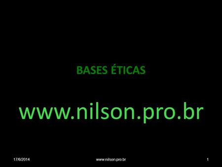 BASES ÉTICAS www.nilson.pro.br 17/6/20141www.nilson.pro.br.