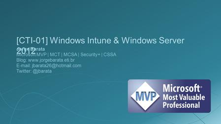[CTI-01] Windows Intune & Windows Server 2012 Jorge Barata Microsoft MVP | MCT | MCSA | Security+ | CSSA Blog:
