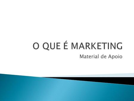 O QUE É MARKETING Material de Apoio.