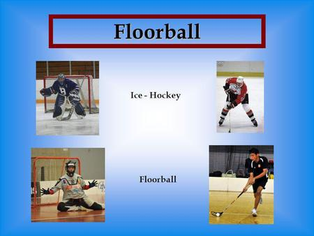 Floorball Ice - Hockey Floorball.