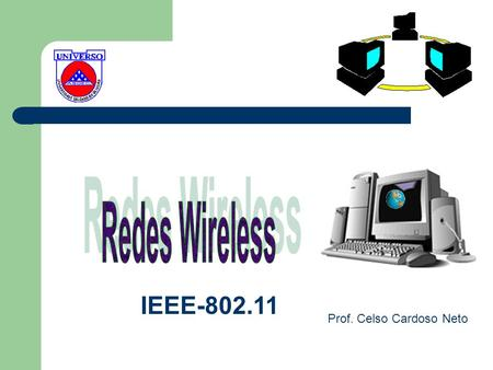 Redes Wireless IEEE-802.11 Prof. Celso Cardoso Neto.