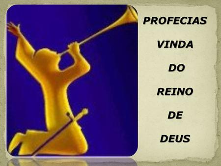 PROFECIAS VINDA DO REINO DE DEUS.