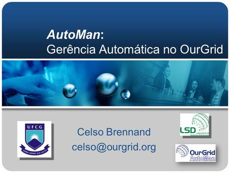 AutoMan: Gerência Automática no OurGrid Celso Brennand