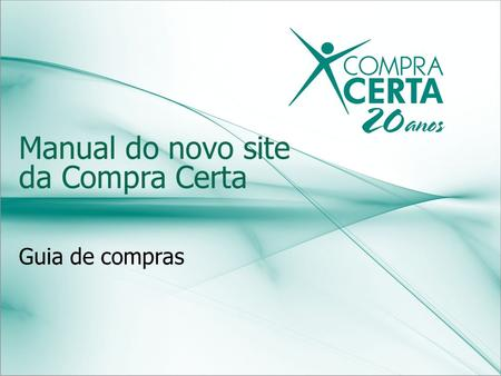 Manual do novo site da Compra Certa Guia de compras.