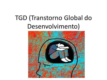 TGD (Transtorno Global do Desenvolvimento)