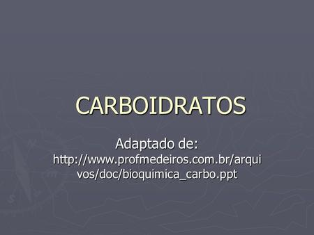 CARBOIDRATOS CARBOIDRATOS Adaptado de:  vos/doc/bioquimica_carbo.ppt.