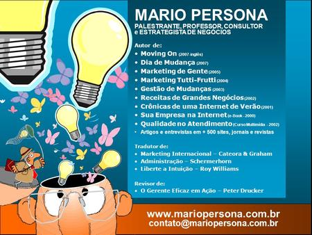 © MARIO PERSONA Comunicação & Marketing www.mariopersona.com.br Autor de: Moving On (2007-inglês) Dia de Mudança (2007) Marketing de Gente (2005) Marketing.