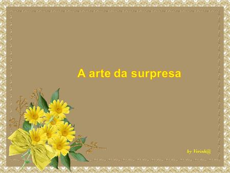A arte da surpresa by Verinh@.
