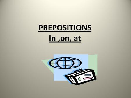 PREPOSITIONS In ,on, at.