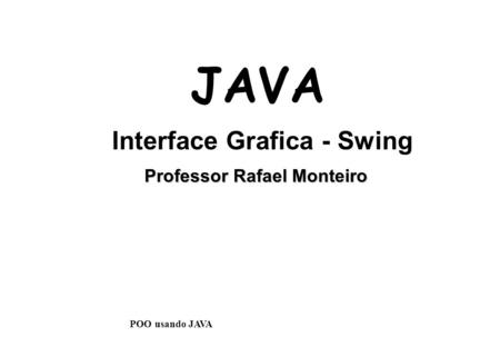 Professor Rafael Monteiro JAVA Interface Grafica - Swing POO usando JAVA.